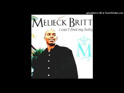 Melieck Britt - I Can't Find My Baby (Where She Be At )