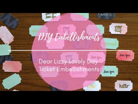 DIY Embellishments: Dear Lizzy Lovely Day Tickets
