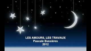 LES AMOURS, LES TRAVAUX  -Pascale Bussières (2012) TU PEUX DORMIR, LE TEMPS NOUS VEILLE