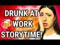 STORYTIME: DRUNK AT WORK! I GOT CAUGHT!