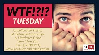 WTF? TUESDAY Dating and Relationship Advice Questions & Answers (4/23/19)
