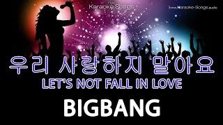 BIGBANG 우리 사랑하지 말아요 노래방 LET
