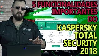 5 funcionalidades do KTS - Kaspersky Total Security 2018