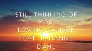 Still thinking of you [LYRICS]- Loving caliber feat. Johanna Dahl