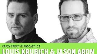 Crazy Creative Podcast 23 : Louis Krubich & Jason Aron