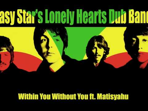 Easy Star's Lonely Hearts Dub Band 08 - Within You Without You ft. Matisyahu