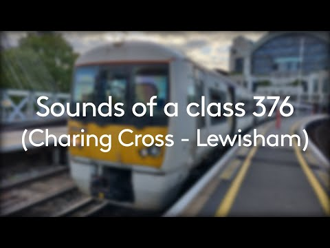 Sounds of a class 376 (Charing cross to Lewisham)