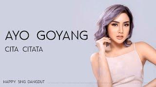 Cita Citata - Ayo Goyang (Lirik)