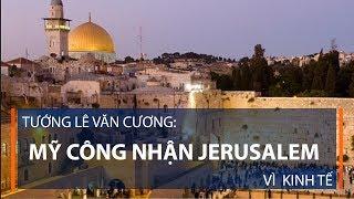 Mỹ công nhận Jerusalem vì kinh tế | VTC1