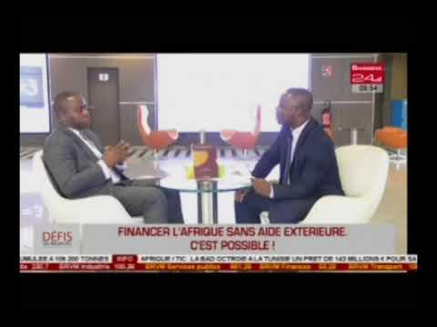 Business 24  / Défis du moment - Financer l'Afrique sans aide extérieure c'est possible!