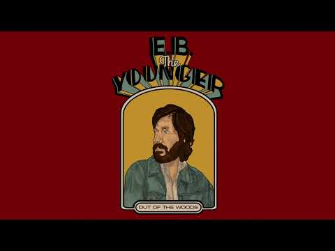 E.B. The Younger - Out of the Woods (Official Audio) Mp3