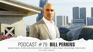 Podcast #79: Bill Perkins / Business man / Die With Zero Book Author / ThirstLounge / Poker Player