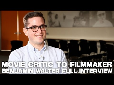 How I Went From Movie Critic To Filmmaker  - Full Interview with Benjamin Walter