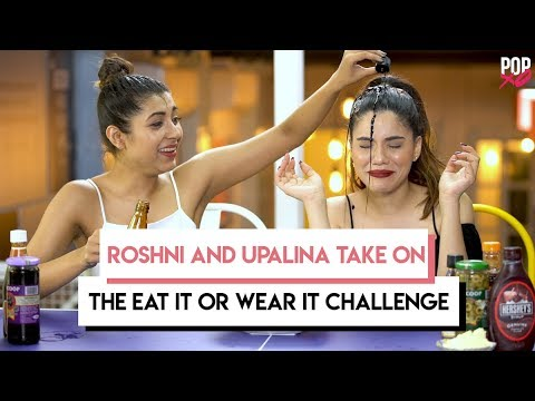 Roshni & Upalina Take On The Eat It Or Wear It Challenge - POPxo