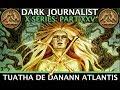 DARK JOURNALIST X SERIES XXV TUATHA DE DANANN ATLANTIS FIRE CRYSTAL INITIATES IN IRELAND REVEALED mp3
