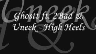 Ghostt. ft. 2 bad & Uneek - High heels