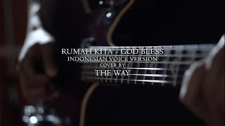 God Bless/Indonesian Voice - Rumah Kita (Cover by The Way)