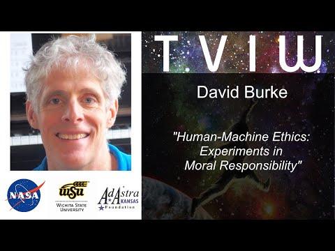 6 David Burke – Human-Machine Ethics: Experiments in Moral Responsibility