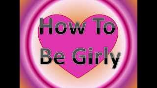 How To Be Girly ♥