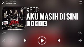 XPDC - Aku Masih Di Sini [Lirik]