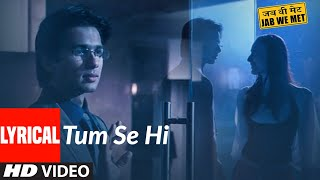 Tum Se Hi Lyrcial | Jab We Met | Kareena Kapoor, Shahid Kapoor | Mohit Chauhan | Pritam