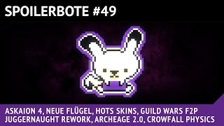 SpoilerBote #49 -  AskAION 4, Merges, HotS Skins, Juggernaught Rework, Archage, GW2 F2P & Crowfall