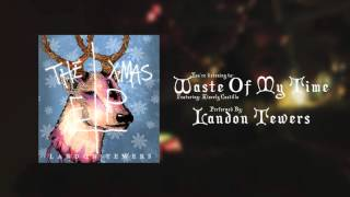 Landon Tewers - Waste Of My Time Featuring: Kiarely Castillo