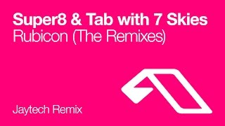 Super8 & Tab with 7 Skies - Rubicon (Jaytech Remix)