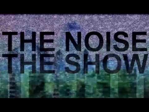THE NOISE THE SHOW 112613 - I'm Here