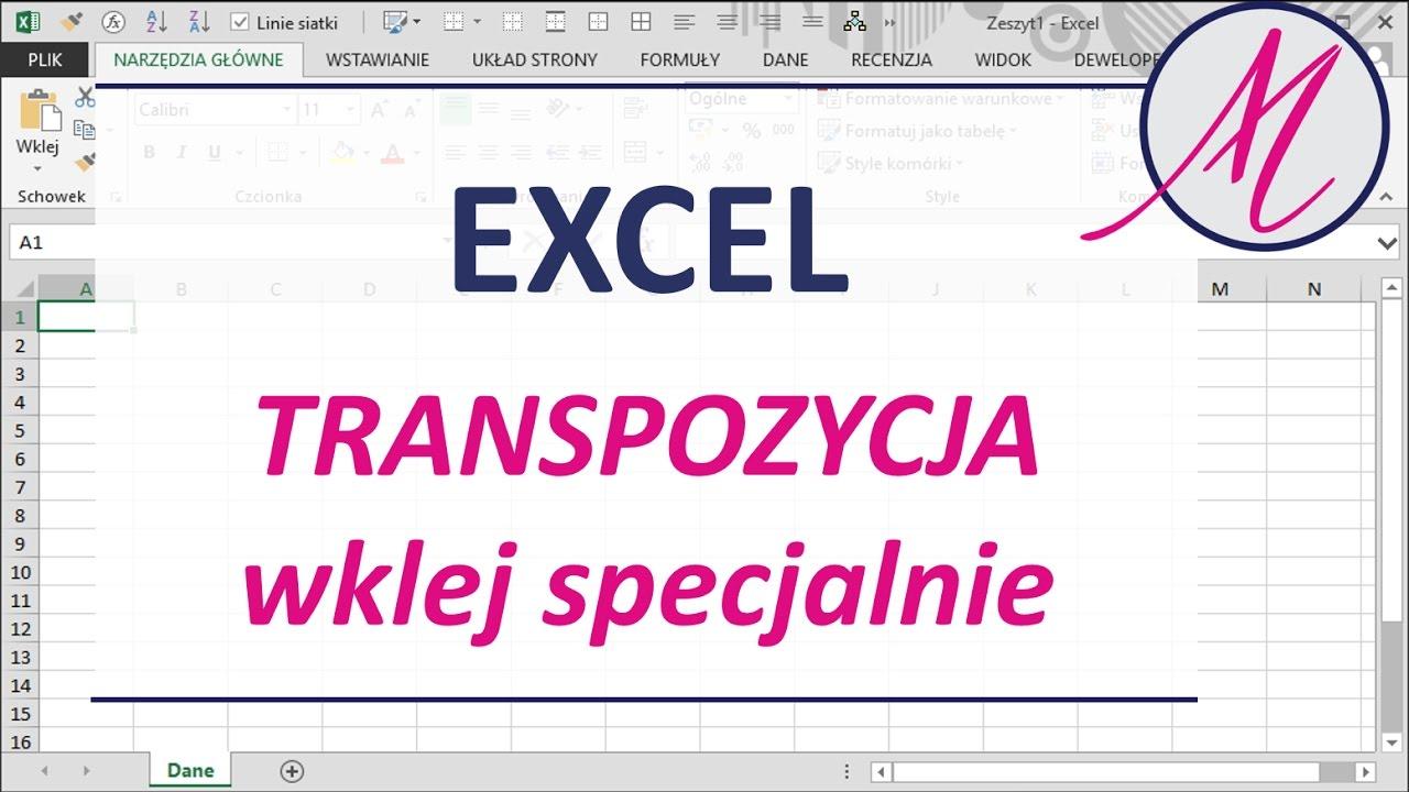 Excel Transpozycja Zamiana Wierszy Na Kolumny Lub Odwrotnie