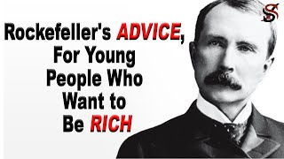 John D Rockefeller's Advice for Young People Who Want to Be Rich (Part 2)