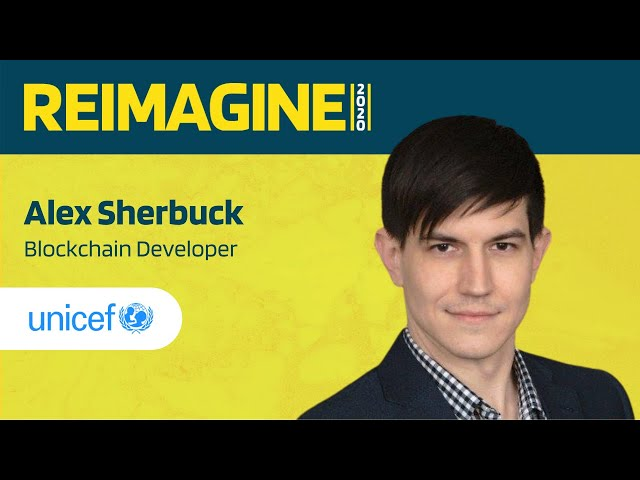 REIMAGINE 2020 v2.0 - Alex Sherbuck - Office of Innovation & Blockchain Developer - UNICEF