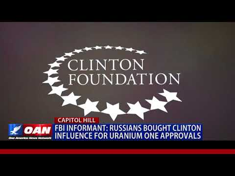 FBI Informant: Russians Bought Clinton Influence for Uranium One Approvals