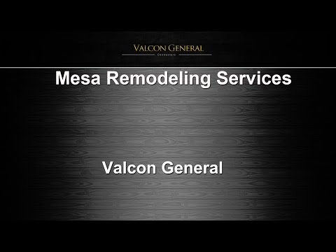Mesa General Remodeling Services | Valcon General, LLC
