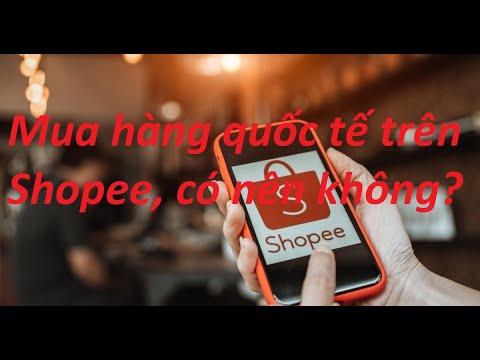 Có nên mua hàng quốc tế trên Shopee không? Cách mua hàng quốc tế trên Shopee
