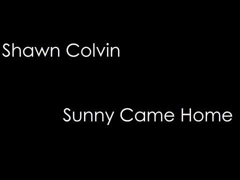 Shawn Colvin - Sunny Came Home (lyrics)