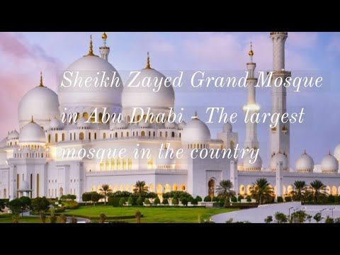 The Sheikh Zayed Grand Mosque – Visit The Largest Mosque in the Country