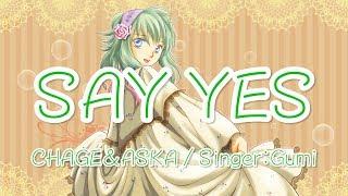 CHAGE&ASKAさんのSAY YESを Gumiさんが歌ってくれました\(^o^)/ イラ...