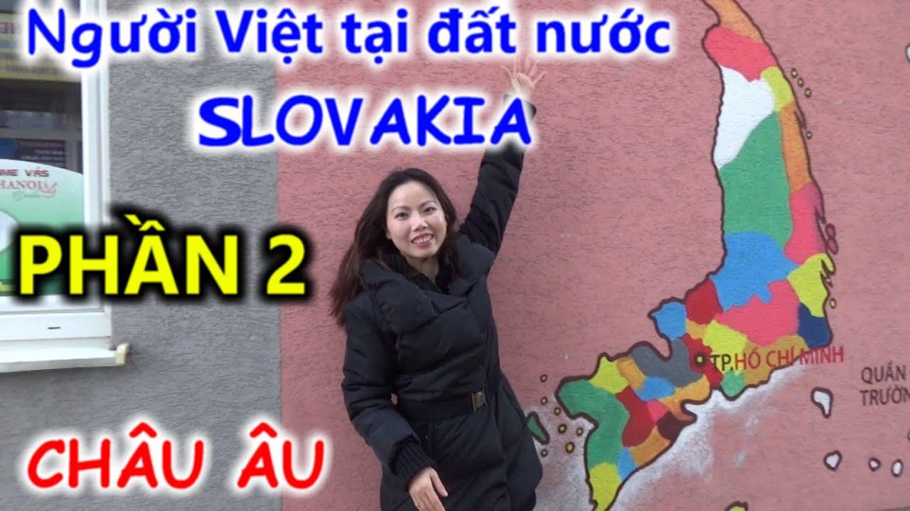 Người Việt tại đất nước Slovakia (PHẦN 2)  Du lịch ẩm thực Châu Âu cùng Sarah Nguyen