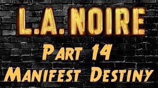 la noire part 14 manifest destiny