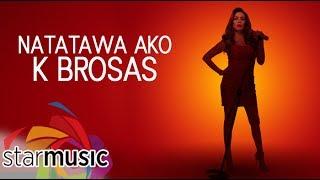 Download K Brosas - Natatawa Ako (Official Lyric ) MP3 song and Music Video