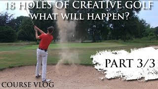 Creative & Risky Golf - Course Vlog - PART 3/3