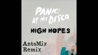 Panic At The Disco - High Hopes ( AntoMix Remix )