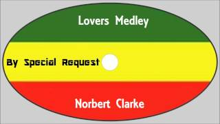 Norbert Clarke-Lovers Medley (By Special Request)