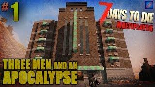 7 Days To Die Multiplayer -1- | Alone, Naked & Friendless | Three Men & An Apocalypse