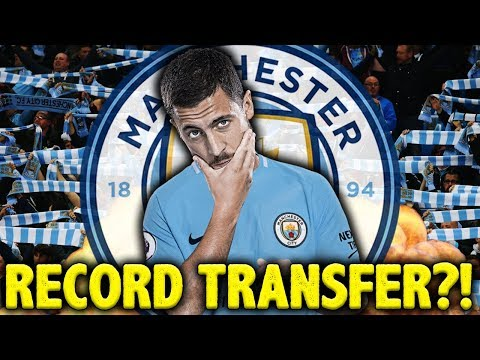 REVEALED: Manchester City Ready To BREAK Their Transfer Record For Eden Hazard! | Transfer Review