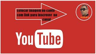 Como colocar imagem do canal no canto do video com link para inscrever