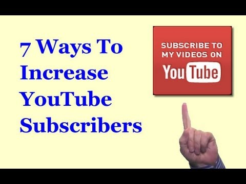 Increase YouTube Subscribers: 7 Ways To Expand Your Audience