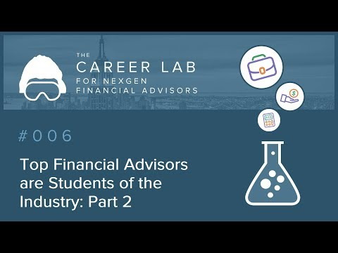 Top Financial Advisors are Students of the Industry: Part 2