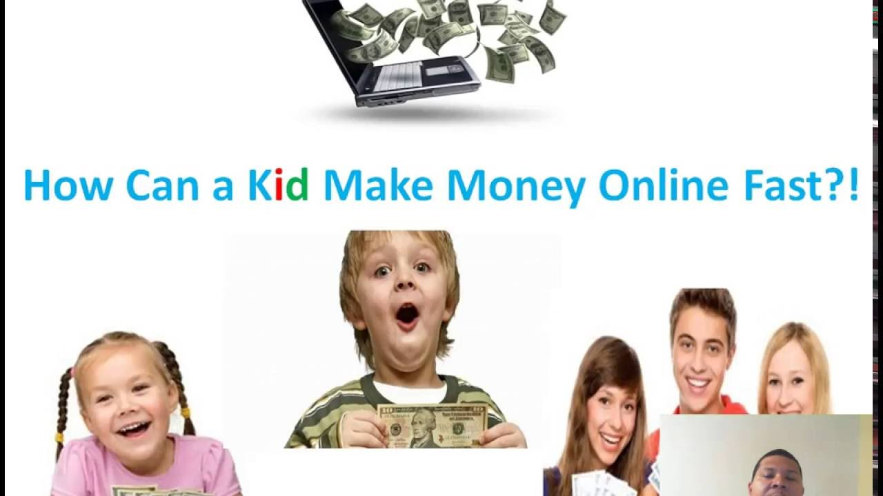 how to get money fast online as a kid